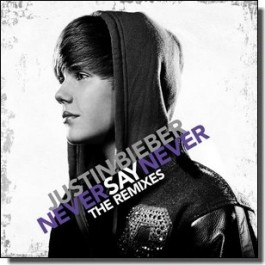 Never Say Never: The Remixes [CD]