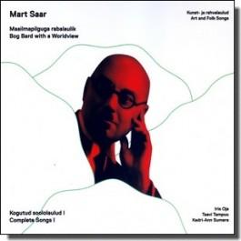 Mart Saar - maailmapilguga rabalaulik: Kogutud soololaulud, I [CD]