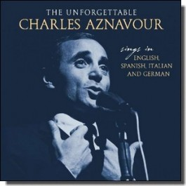 The Unforgettable Charles Aznavour: Sings in English, Spanish, Italian and German [CD]