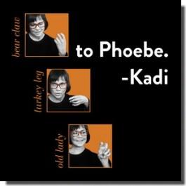 to Phoebe. -Kadi [LP]