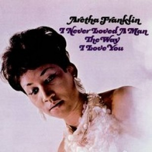 I Never Loved A Man the Way I Love You [LP]