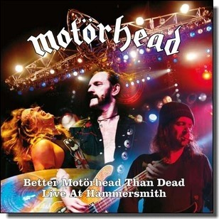 Better Motörhead Than Dead - Live At Hammersmith, 16.6.2005 [2CD]