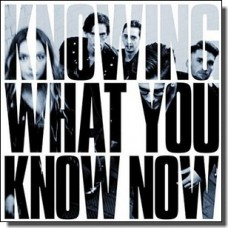 Knowing What You Know Now [LP]