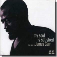 My Soul Is Satisfied: the Rest of James Carr [CD]
