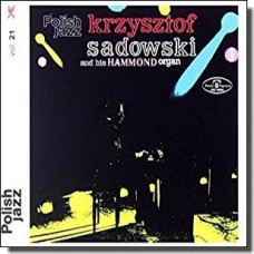 Krzysztof Sadowski And His Hammond Organ: Polish Jazz Vol. 21 [CD]