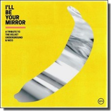 I'll Be Your Mirror: A Tribute to The Velvet Underground & Nico [CD]