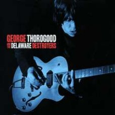 George Thorogood and The Delaware Destroyers [CD]