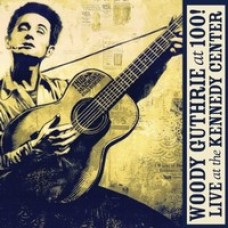 Woody Guthrie: At 100! (Live At the Kennedy Center) [CD+DVD]