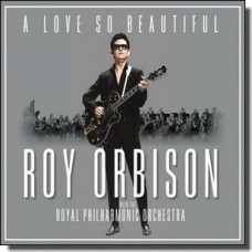 A Love So Beautiful: Roy Orbison & The Royal Philharmonic Orchestra [CD]