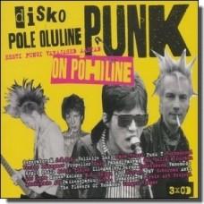 Disko pole oluline, punk on põhiline - Eesti pungi varajased aastad [3CD]