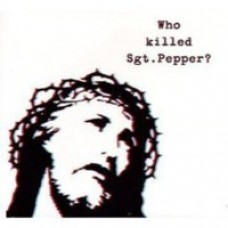 Who Killed Sgt. Pepper? [CD]