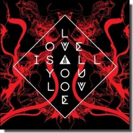 Love Is All You Love [CD]
