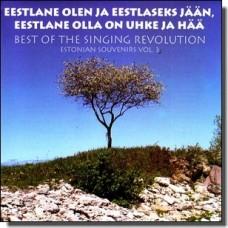 Eestlane olen ja eestlaseks jään, eestlane olla on uhke ja hää   Best of the Singing Revolution - Estonian Souvenirs Vol. 3 [CD]