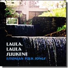Laula, laula suukene - Estonian Folk Songs [CD]